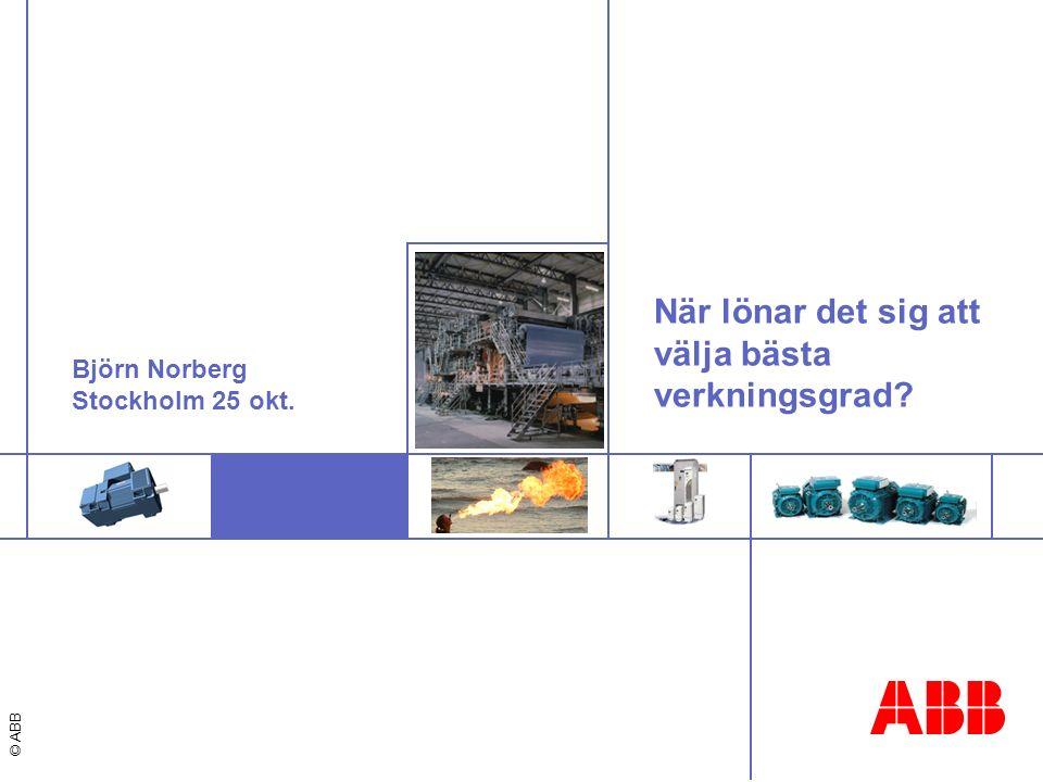 © ABB Björn Norberg Stockholm 25 okt. När lönar det sig att välja bästa verkningsgrad?