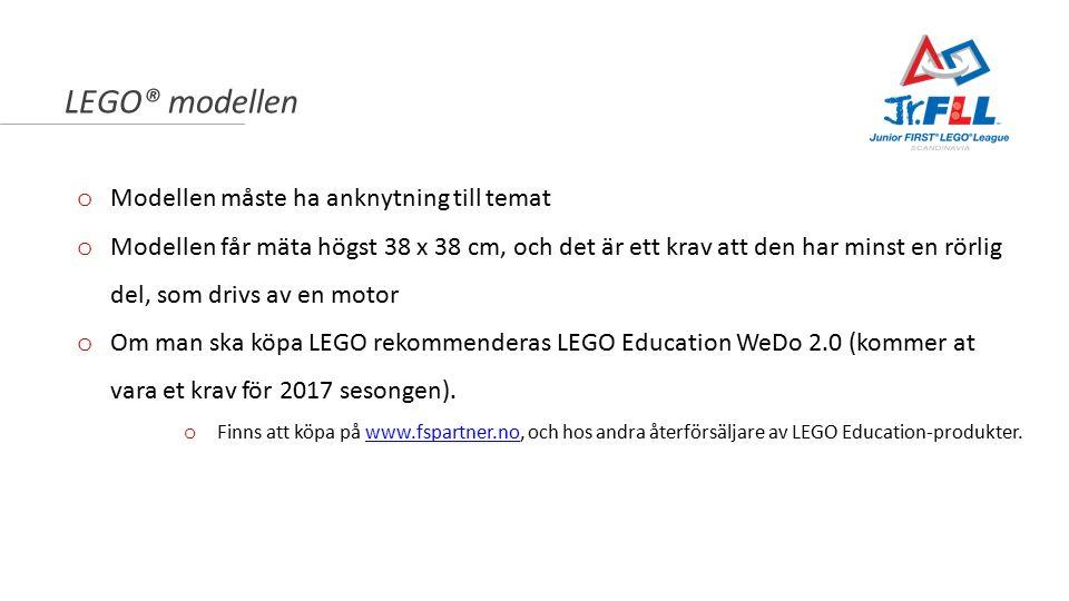 LEGO® modellen o Modellen måste ha anknytning till temat o Modellen får mäta högst 38 x 38 cm, och det är ett krav att den har minst en rörlig del, som drivs av en motor o Om man ska köpa LEGO rekommenderas LEGO Education WeDo 2.0 (kommer at vara et krav för 2017 sesongen).