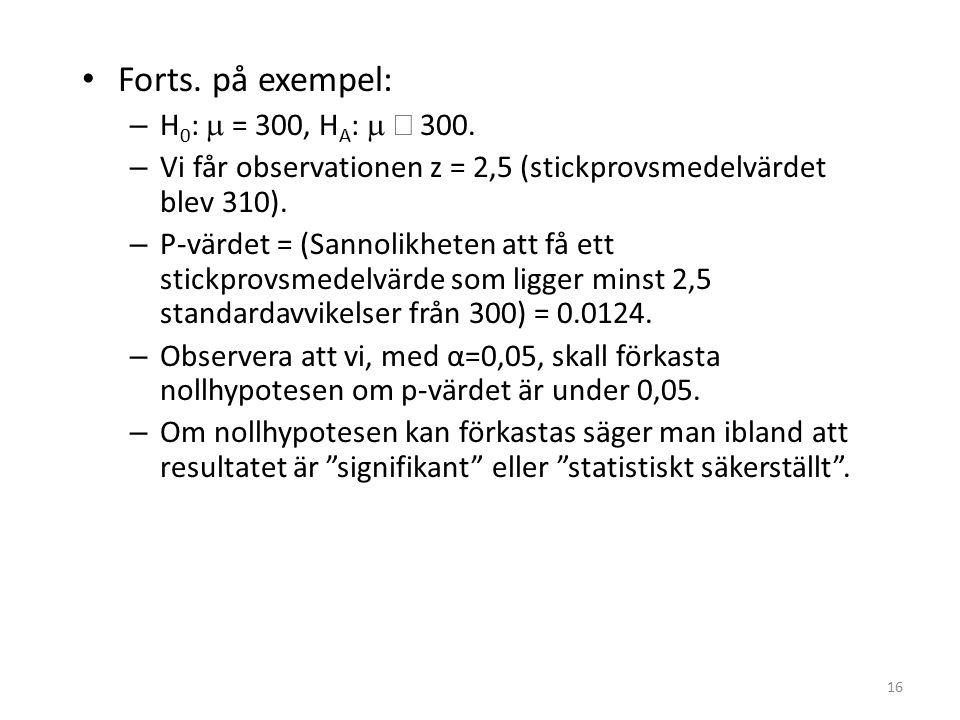 16 Forts. på exempel: – H 0 :  = 300, H A :   300.