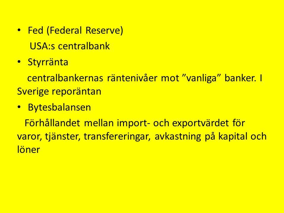 Fed (Federal Reserve) USA:s centralbank Styrränta centralbankernas räntenivåer mot vanliga banker.