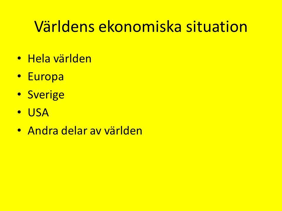 Världens ekonomiska situation Hela världen Europa Sverige USA Andra delar av världen