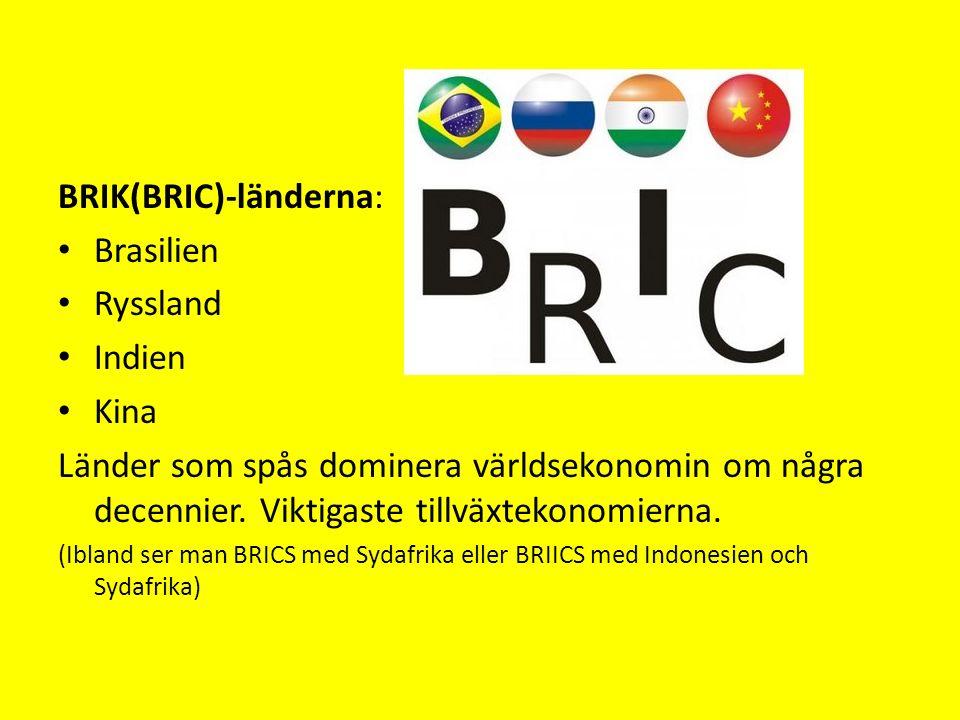 BRIK(BRIC)-länderna: Brasilien Ryssland Indien Kina Länder som spås dominera världsekonomin om några decennier.