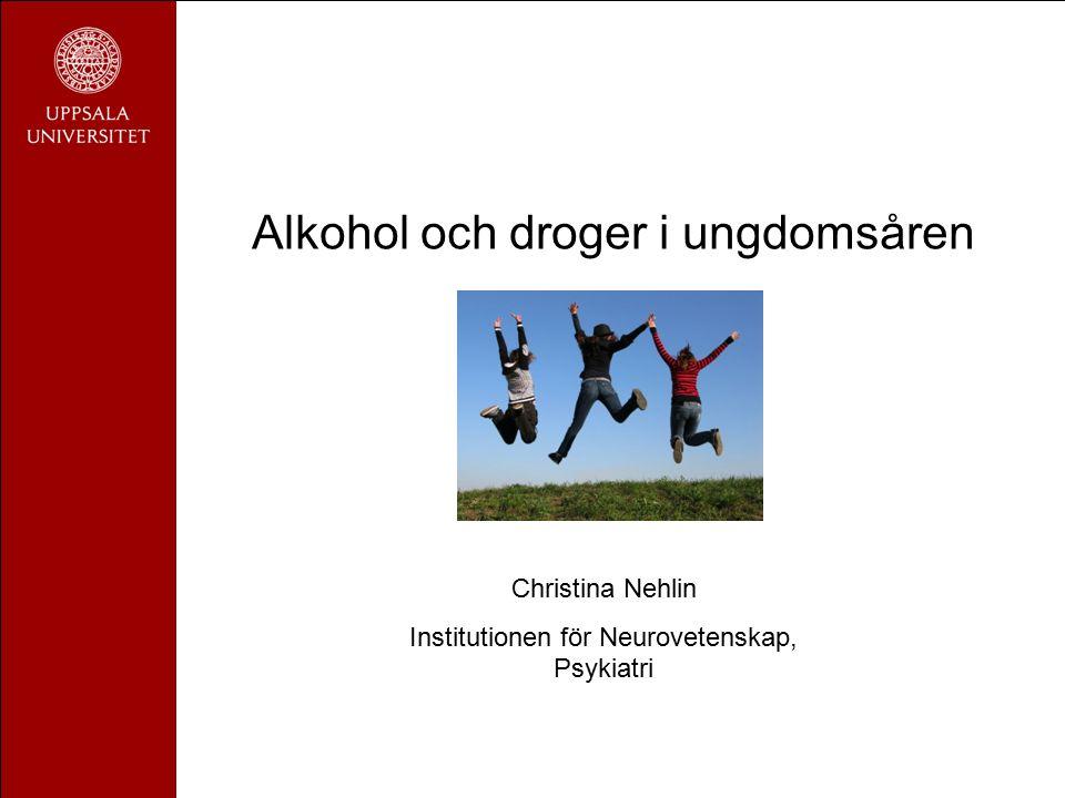 Alkohol och droger i ungdomsåren Christina Nehlin Institutionen för Neurovetenskap, Psykiatri