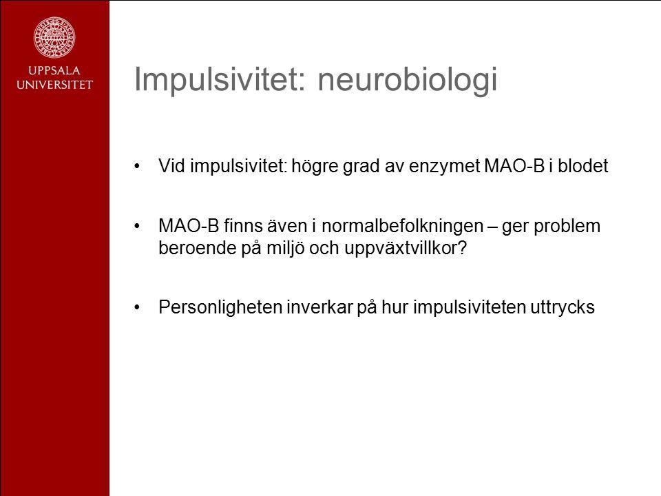 Impulsivitet: neurobiologi Vid impulsivitet: högre grad av enzymet MAO-B i blodet MAO-B finns även i normalbefolkningen – ger problem beroende på miljö och uppväxtvillkor.