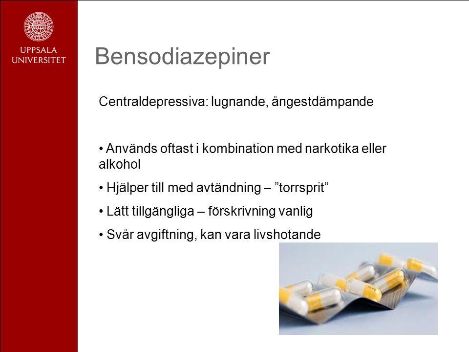 Bensodiazepiner Centraldepressiva: lugnande, ångestdämpande Används oftast i kombination med narkotika eller alkohol Hjälper till med avtändning – torrsprit Lätt tillgängliga – förskrivning vanlig Svår avgiftning, kan vara livshotande