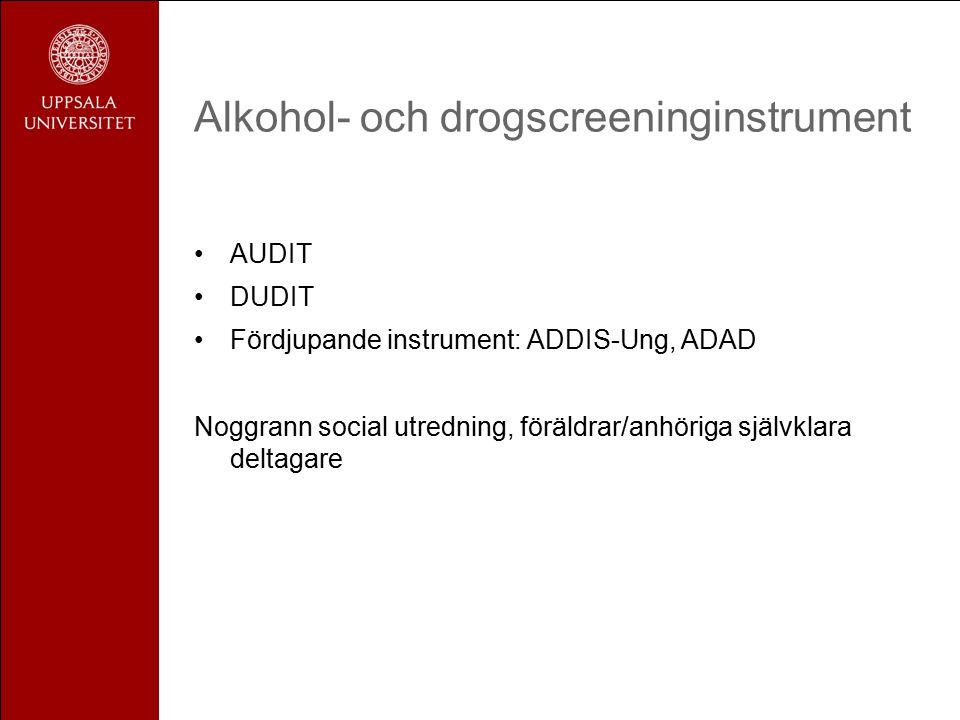 Alkohol- och drogscreeninginstrument AUDIT DUDIT Fördjupande instrument: ADDIS-Ung, ADAD Noggrann social utredning, föräldrar/anhöriga självklara deltagare