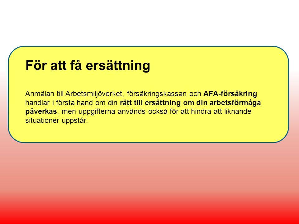 För att få ersättning Anmälan till Arbetsmiljöverket, försäkringskassan och AFA-försäkring handlar i första hand om din rätt till ersättning om din ar