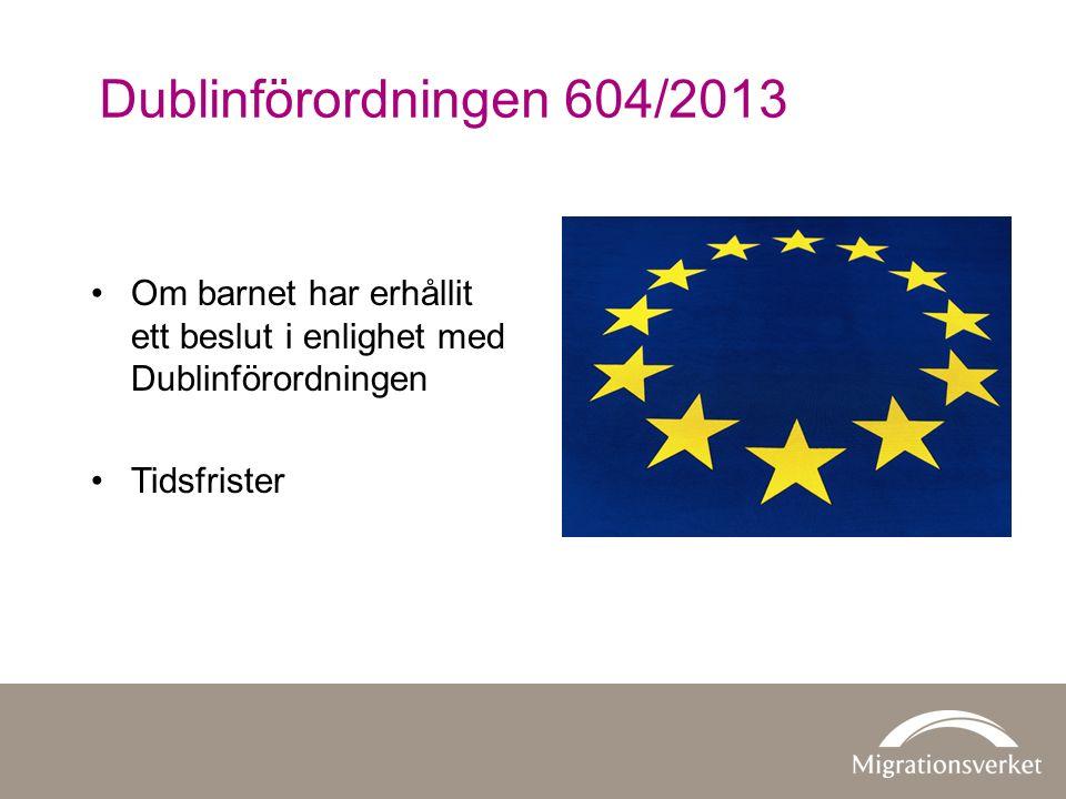 Dublinförordningen 604/2013 Om barnet har erhållit ett beslut i enlighet med Dublinförordningen Tidsfrister