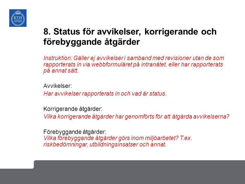 8. Status för avvikelser, korrigerande och förebyggande åtgärder Instruktion: Gäller ej avvikelser i samband med revisioner utan de som rapporterats i