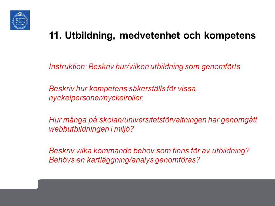 11. Utbildning, medvetenhet och kompetens Instruktion: Beskriv hur/vilken utbildning som genomförts Beskriv hur kompetens säkerställs för vissa nyckel