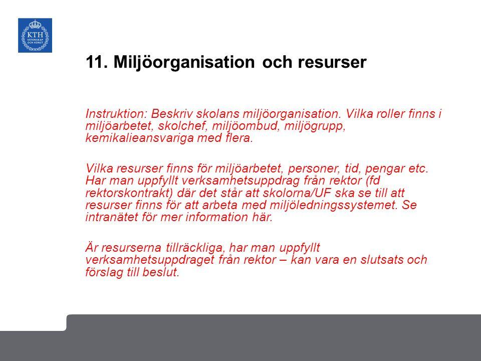 11. Miljöorganisation och resurser Instruktion: Beskriv skolans miljöorganisation. Vilka roller finns i miljöarbetet, skolchef, miljöombud, miljögrupp