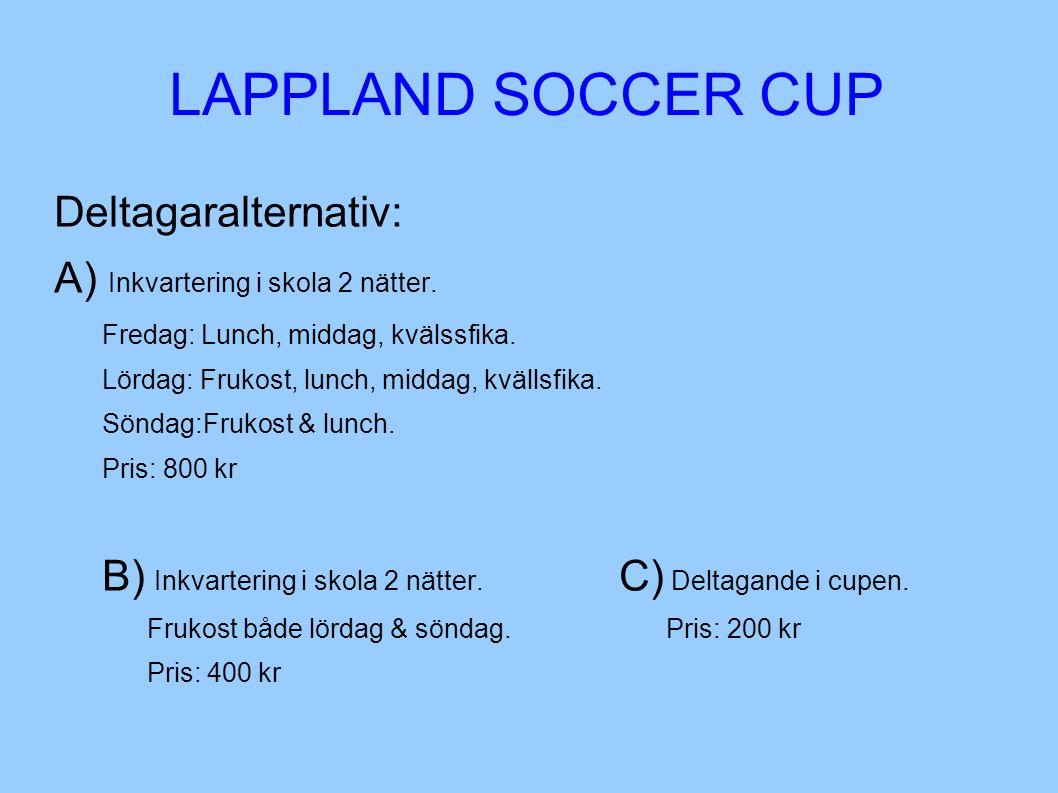 LAPPLAND SOCCER CUP Deltagaralternativ: A) Inkvartering i skola 2 nätter.