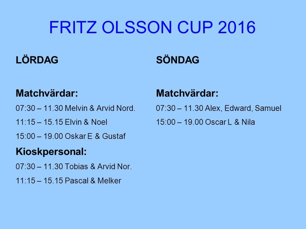 FRITZ OLSSON CUP 2016 LÖRDAG Matchvärdar: 07:30 – 11.30 Melvin & Arvid Nord.