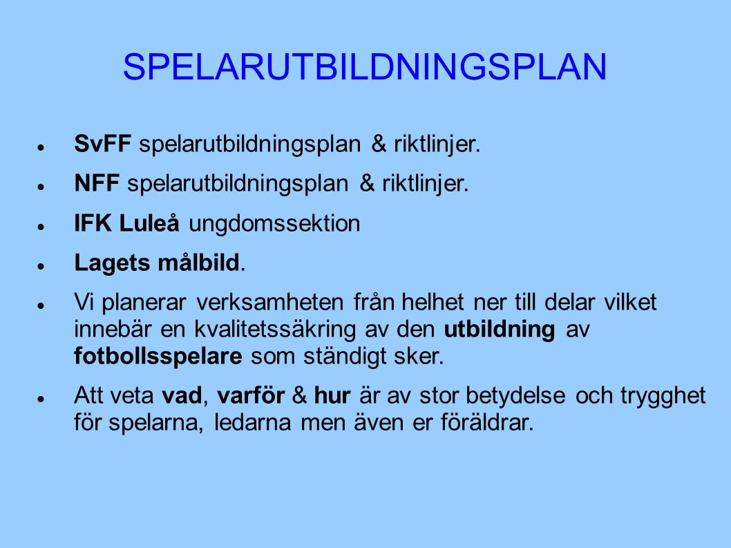 SPELARUTBILDNINGSPLAN SvFF spelarutbildningsplan & riktlinjer. NFF spelarutbildningsplan & riktlinjer. IFK Luleå ungdomssektion Lagets målbild. Vi pla