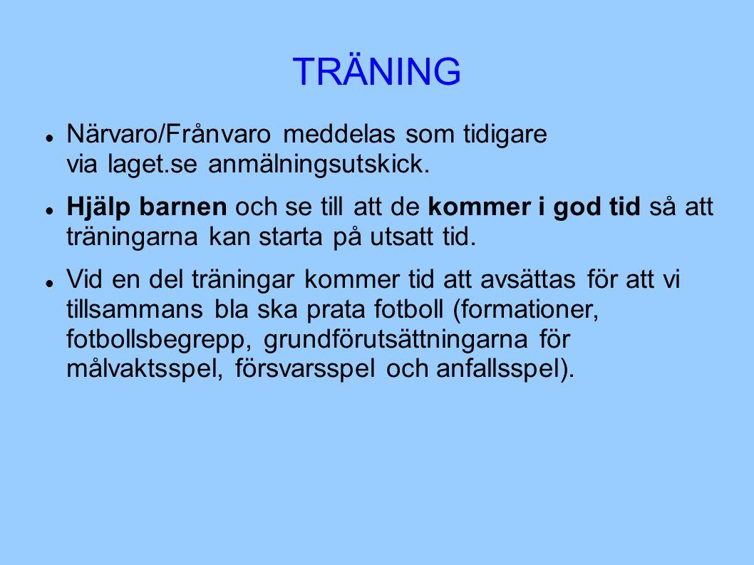 TRÄNING Närvaro/Frånvaro meddelas som tidigare via laget.se anmälningsutskick.