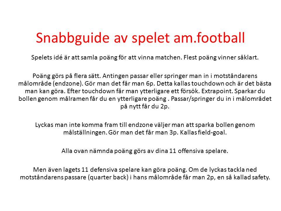Snabbguide av spelet am.football Spelets idé är att samla poäng för att vinna matchen.