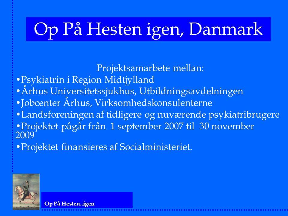Op På Hesten..igen Op På Hesten igen, Danmark Projektsamarbete mellan: Psykiatrin i Region Midtjylland Århus Universitetssjukhus, Utbildningsavdelning