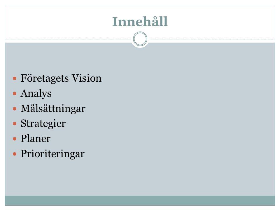 Innehåll Företagets Vision Analys Målsättningar Strategier Planer Prioriteringar