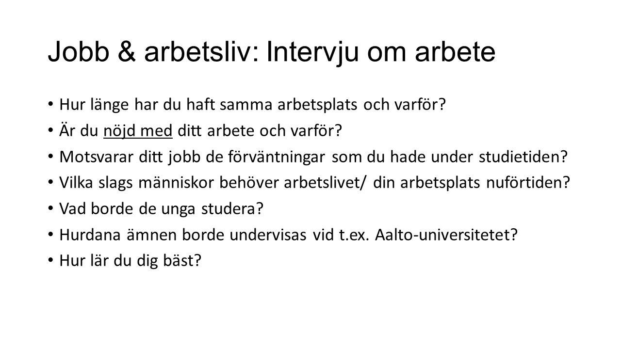 Jobb & arbetsliv: Intervju om arbete Hur länge har du haft samma arbetsplats och varför.