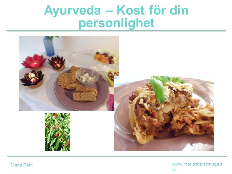 Ayurveda – Kost för din personlighet www.mariashalsostuga.s e Maria Petri