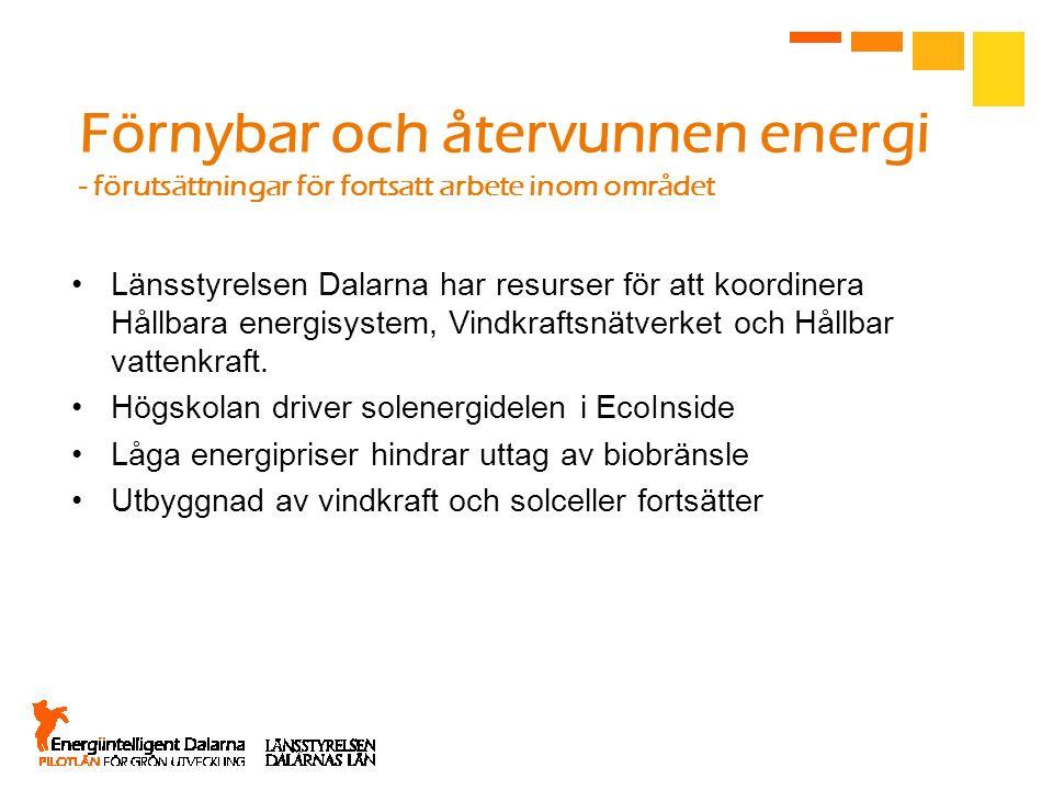 Förnybar och återvunnen energi - förutsättningar för fortsatt arbete inom området Länsstyrelsen Dalarna har resurser för att koordinera Hållbara energ