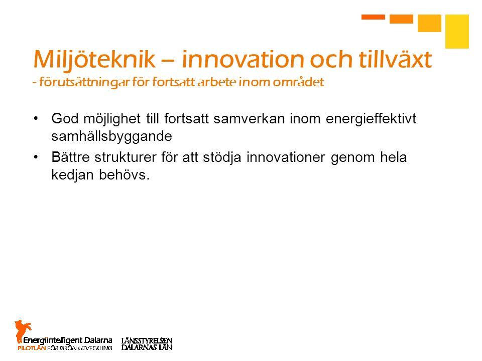 Miljöteknik – innovation och tillväxt - förutsättningar för fortsatt arbete inom området God möjlighet till fortsatt samverkan inom energieffektivt sa