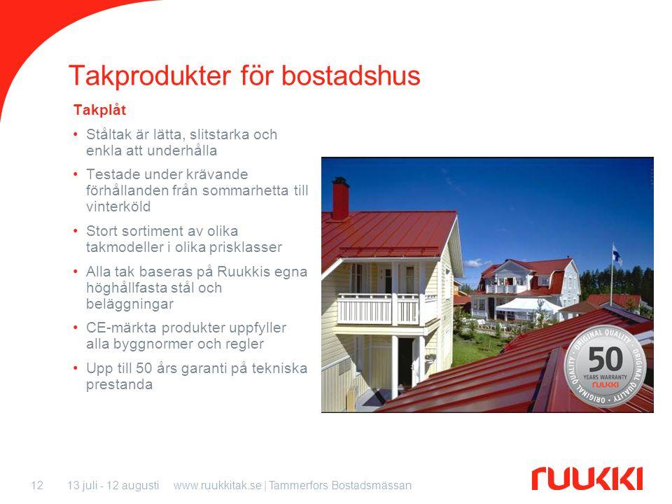 13 juli - 12 augustiwww.ruukkitak.se | Tammerfors Bostadsmässan12 Takprodukter för bostadshus Takplåt Ståltak är lätta, slitstarka och enkla att under