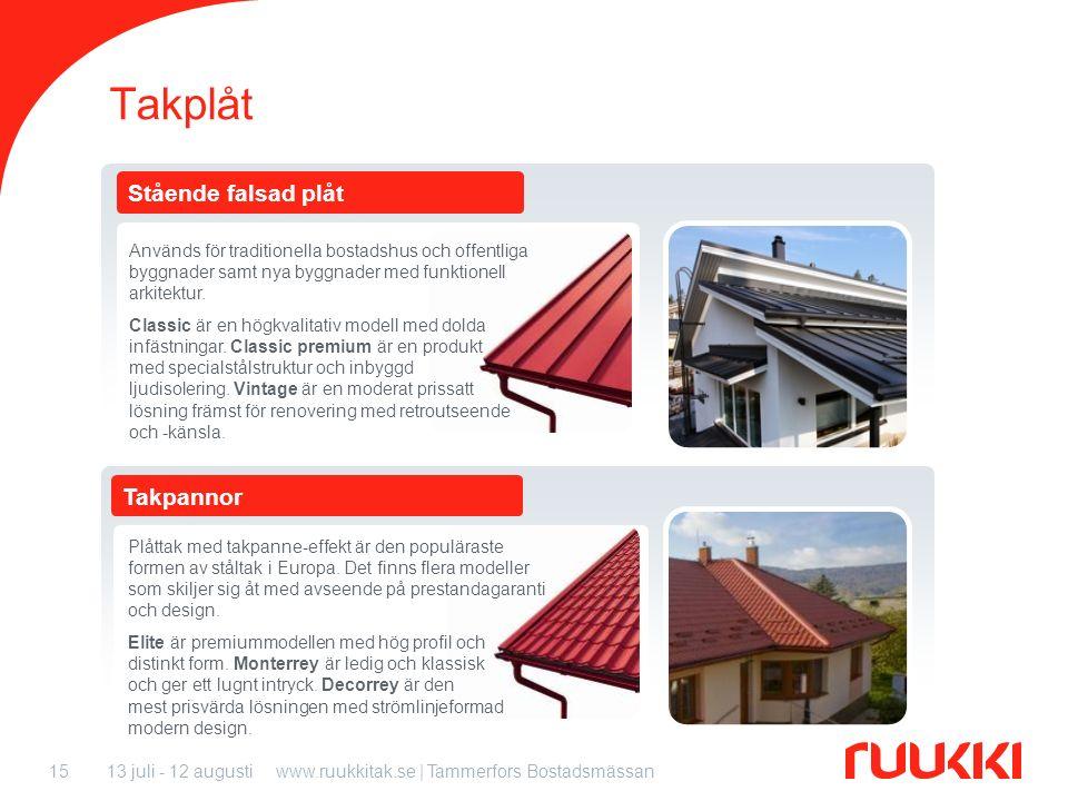13 juli - 12 augustiwww.ruukkitak.se | Tammerfors Bostadsmässan15 Takpannor Stående falsad plåt Takplåt Används för traditionella bostadshus och offen