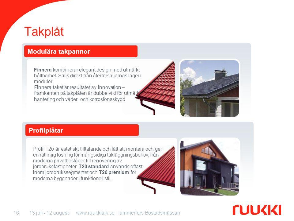 13 juli - 12 augustiwww.ruukkitak.se | Tammerfors Bostadsmässan16 Profilplåtar Modulära takpannor Takplåt Finnera kombinerar elegant design med utmärk