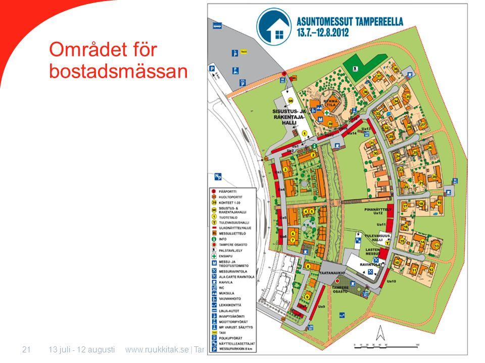 13 juli - 12 augustiwww.ruukkitak.se | Tammerfors Bostadsmässan21 Området för bostadsmässan