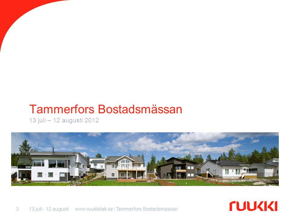 13 juli - 12 augustiwww.ruukkitak.se | Tammerfors Bostadsmässan3 Tammerfors Bostadsmässan 13 juli – 12 augusti 2012