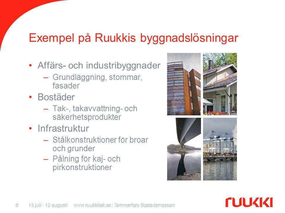 13 juli - 12 augustiwww.ruukkitak.se | Tammerfors Bostadsmässan6 Exempel på Ruukkis byggnadslösningar Affärs- och industribyggnader –Grundläggning, st
