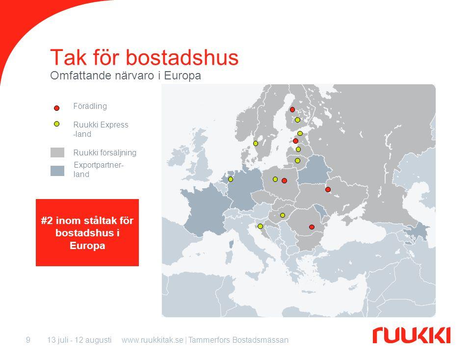 13 juli - 12 augustiwww.ruukkitak.se | Tammerfors Bostadsmässan9 Tak för bostadshus Omfattande närvaro i Europa Förädling Ruukki Express -land Ruukki