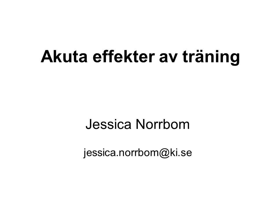 Akuta effekter av träning Jessica Norrbom jessica.norrbom@ki.se