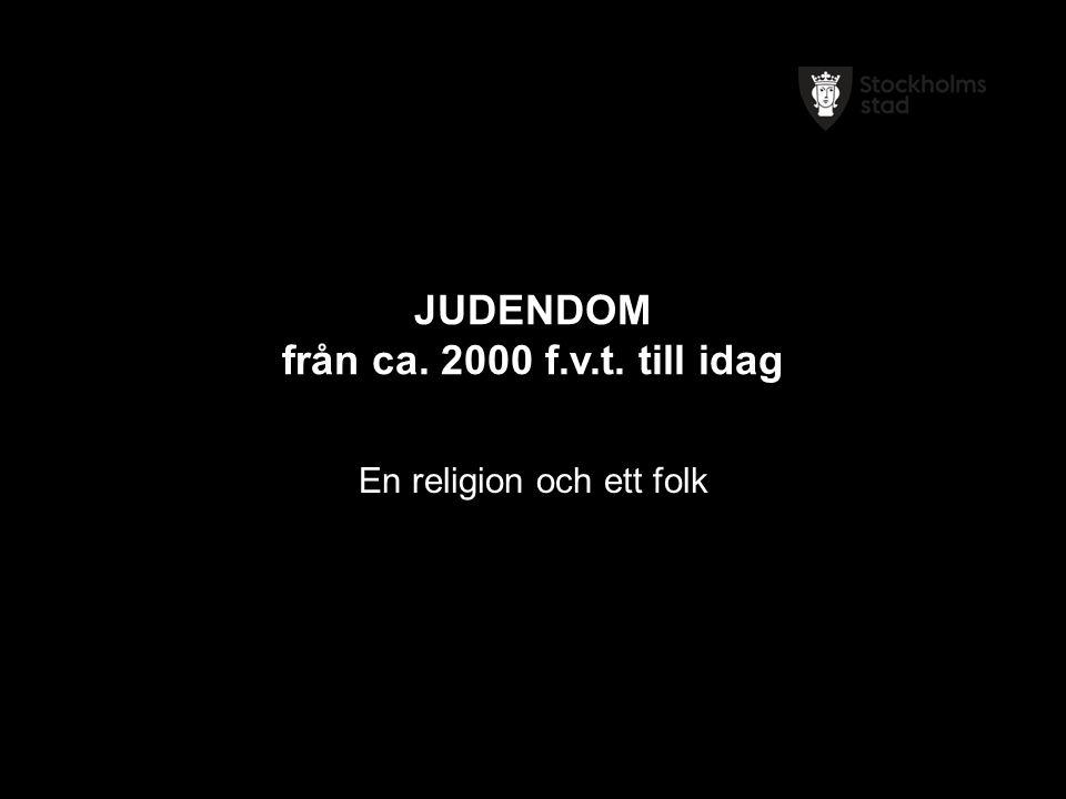 JUDENDOM från ca. 2000 f.v.t. till idag En religion och ett folk