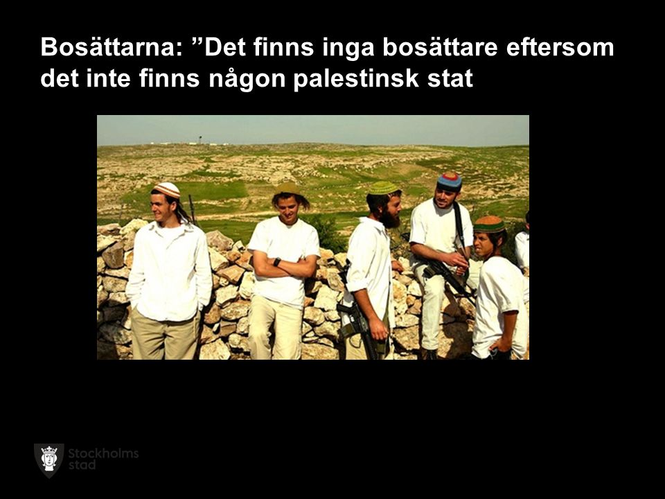 Bosättarna: Det finns inga bosättare eftersom det inte finns någon palestinsk stat