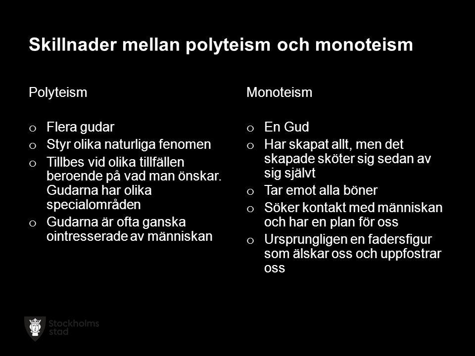 Skillnader mellan polyteism och monoteism Polyteism o Flera gudar o Styr olika naturliga fenomen o Tillbes vid olika tillfällen beroende på vad man önskar.