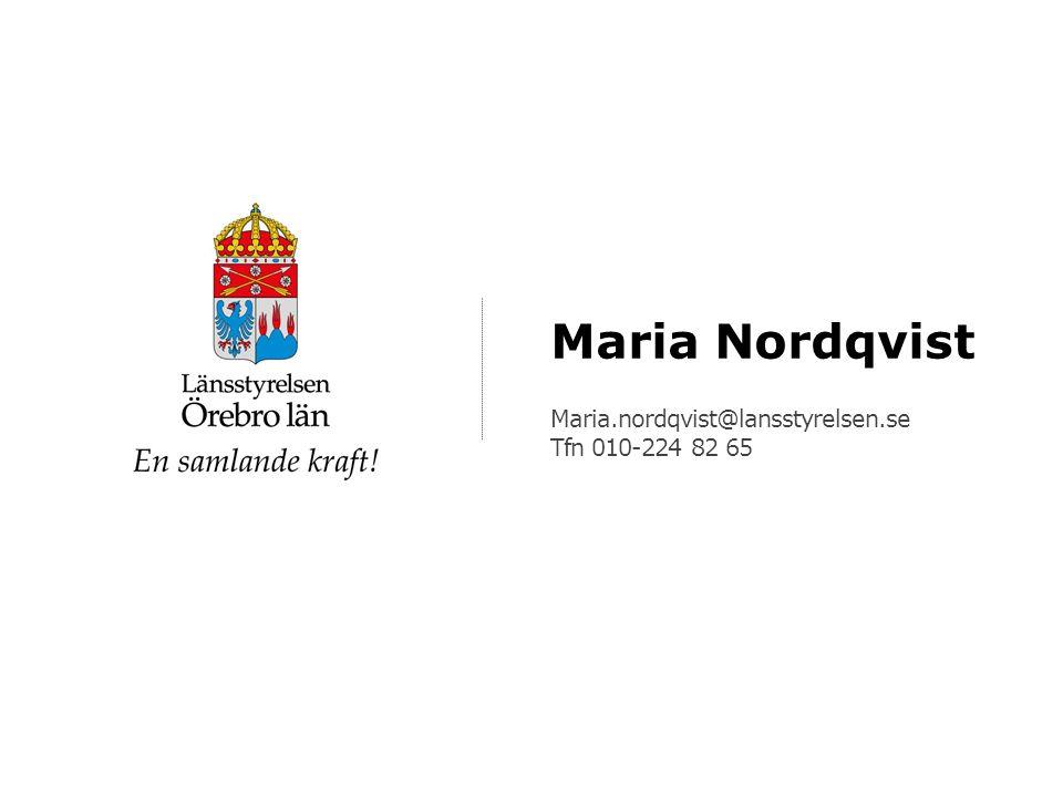 Maria Nordqvist Maria.nordqvist@lansstyrelsen.se Tfn 010-224 82 65