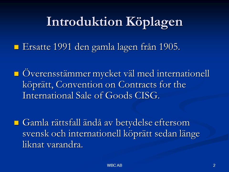 2WBC AB Introduktion Köplagen Ersatte 1991 den gamla lagen från 1905. Ersatte 1991 den gamla lagen från 1905. Överensstämmer mycket väl med internatio