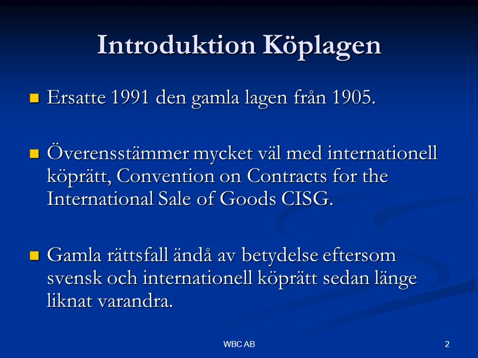 2WBC AB Introduktion Köplagen Ersatte 1991 den gamla lagen från 1905.