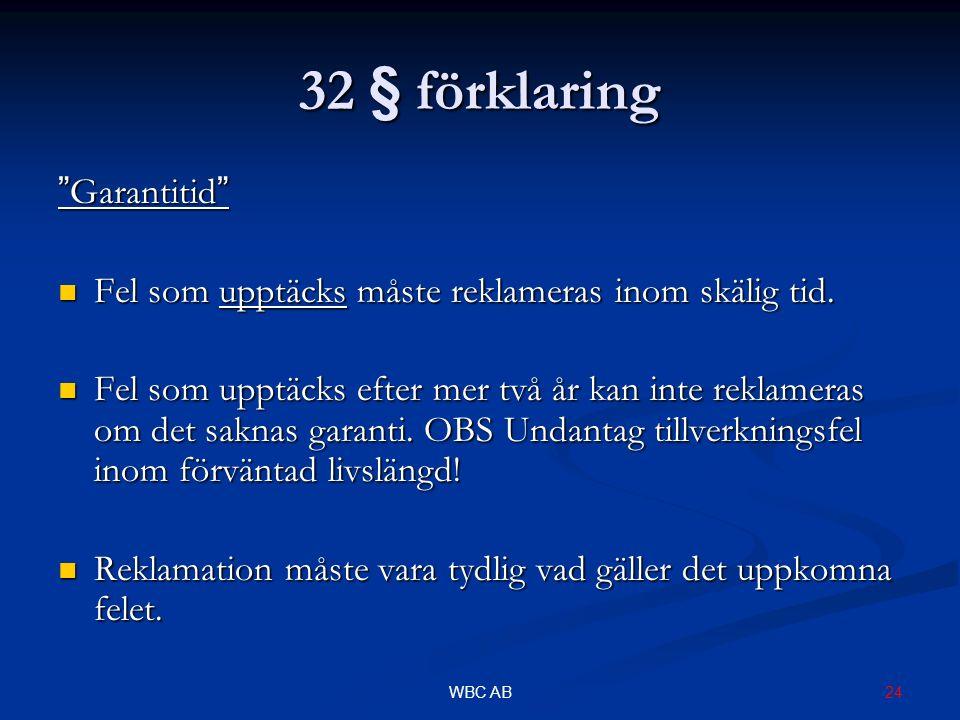 """24WBC AB 32 § förklaring """"Garantitid"""" Fel som upptäcks måste reklameras inom skälig tid. Fel som upptäcks måste reklameras inom skälig tid. Fel som up"""
