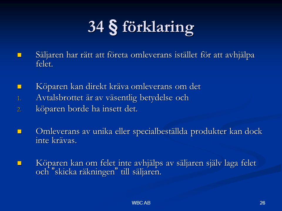26WBC AB 34 § förklaring Säljaren har rätt att företa omleverans istället för att avhjälpa felet. Säljaren har rätt att företa omleverans istället för