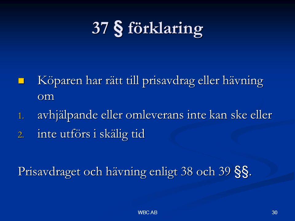 30WBC AB 37 § förklaring Köparen har rätt till prisavdrag eller hävning om Köparen har rätt till prisavdrag eller hävning om 1. avhjälpande eller omle