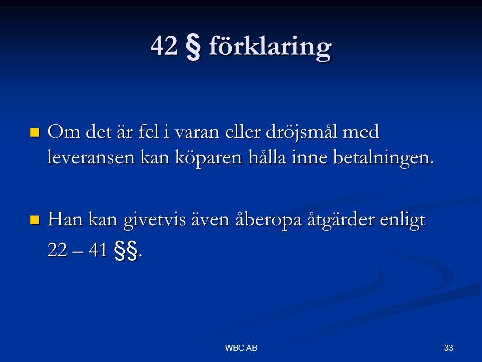 33WBC AB 42 § förklaring Om det är fel i varan eller dröjsmål med leveransen kan köparen hålla inne betalningen. Om det är fel i varan eller dröjsmål