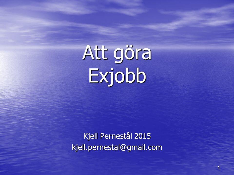 1 Att göra Exjobb Kjell Pernestål 2015 kjell.pernestal@gmail.com