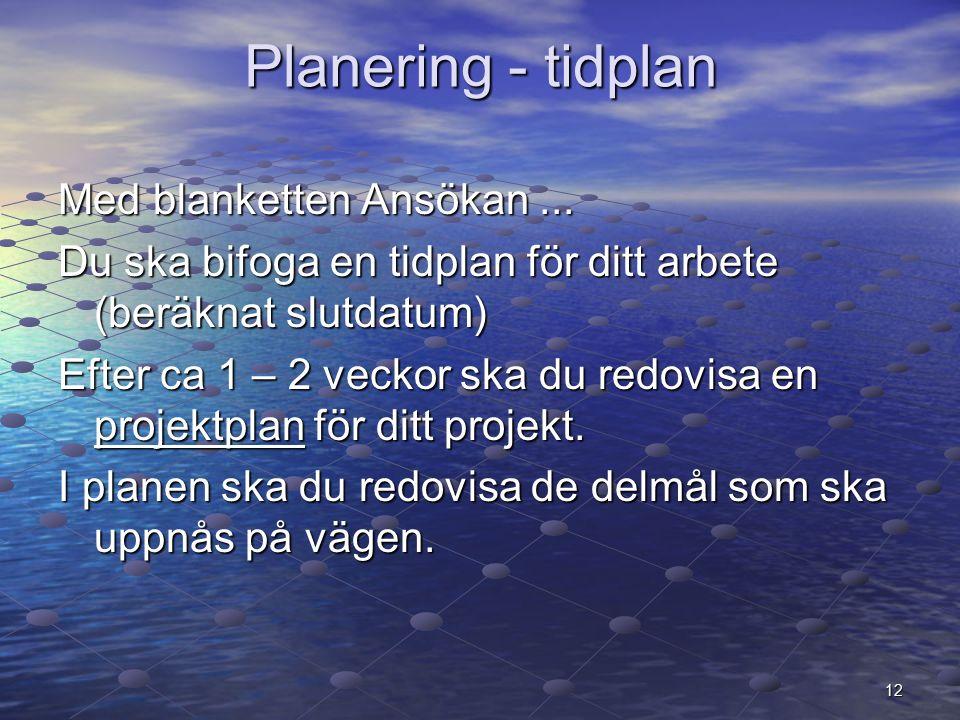 12 Planering - tidplan Med blanketten Ansökan...