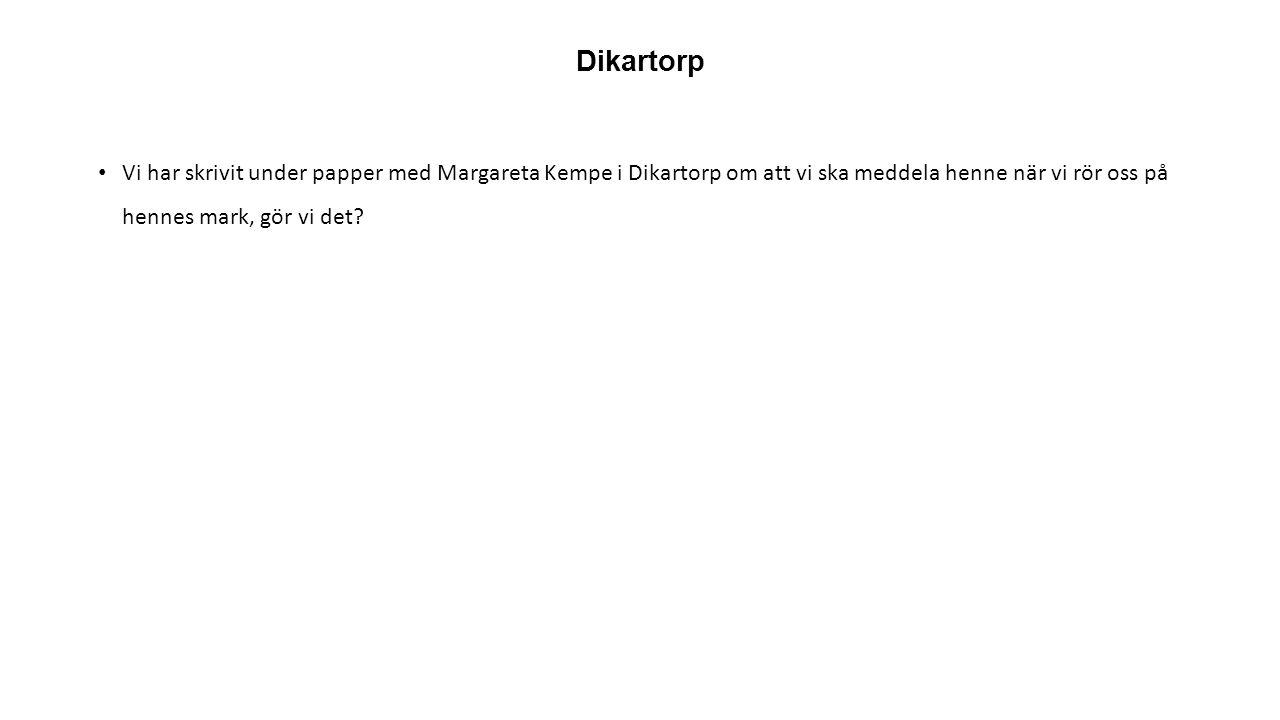 Dikartorp Vi har skrivit under papper med Margareta Kempe i Dikartorp om att vi ska meddela henne när vi rör oss på hennes mark, gör vi det