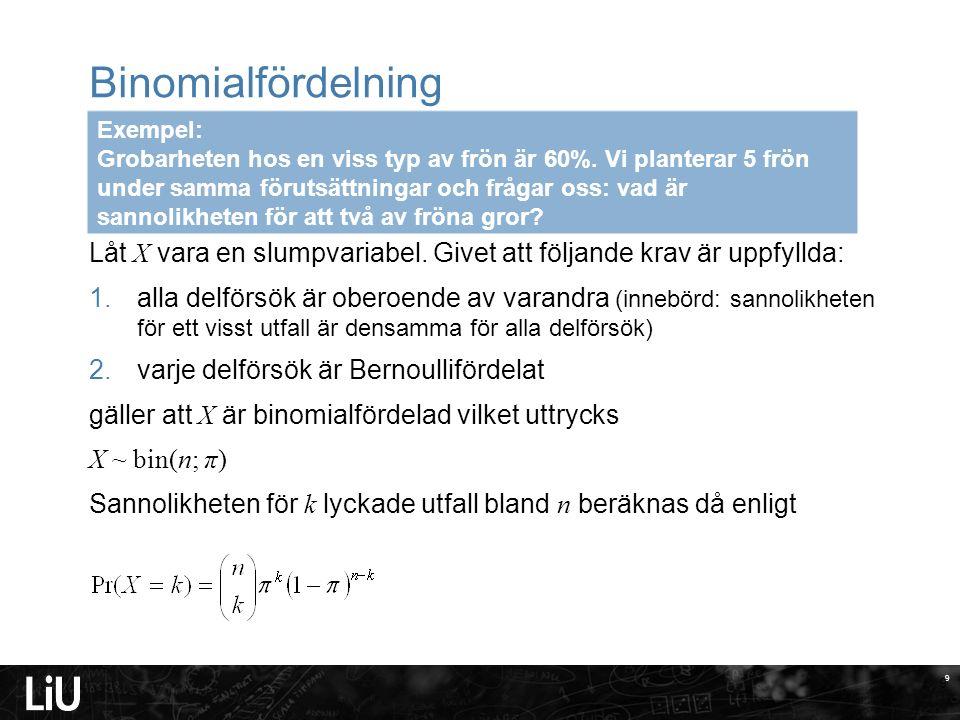 9 Binomialfördelning Låt X vara en slumpvariabel.