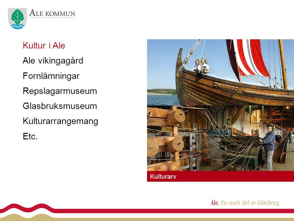 Kulturarv Kultur i Ale Ale vikingagård Fornlämningar Repslagarmuseum Glasbruksmuseum Kulturarrangemang Etc.