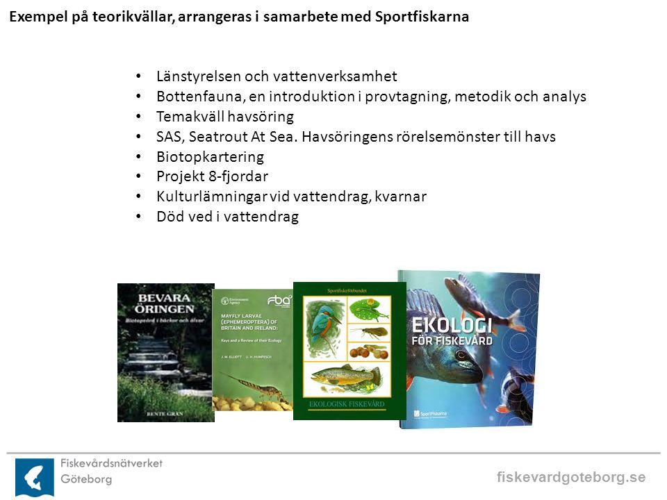 fiskevardgoteborg.se Exempel på teorikvällar, arrangeras i samarbete med Sportfiskarna Länstyrelsen och vattenverksamhet Bottenfauna, en introduktion i provtagning, metodik och analys Temakväll havsöring SAS, Seatrout At Sea.
